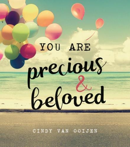 You are precious & beloved