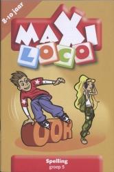 Maxi Loco / groep 5 / Spelling